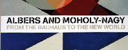 Albers And Moholy-Nagy: From Bauhaus To The New World
